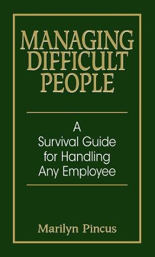 Managing Difficult People: A Survival Guide For Handling Any Employee ebook