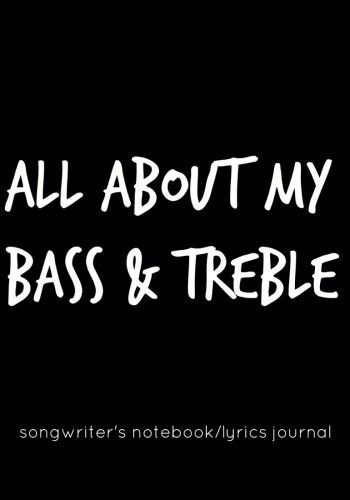 All About My Bass & Treble: Songwriter