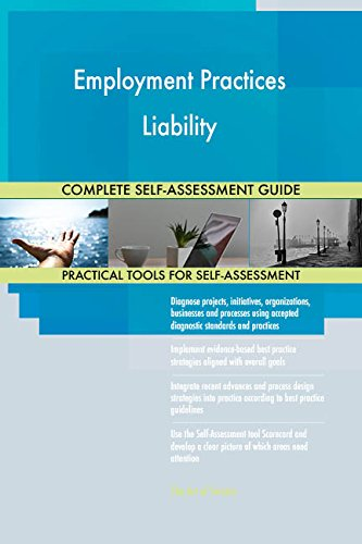 Employment Practices Liability All-Inclusive Self-Assessment - More than 660 Success Criteria, Instant Visual Insights, Comprehensive Spreadsheet Dashboard, Auto-Prioritized for Quick Results