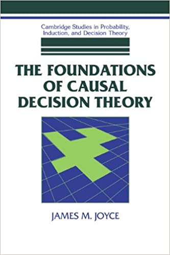 The foundations of causal decision theory cambridge studies in the foundations of causal decision theory cambridge studies in probability induction and decision theory 1st edition fandeluxe Image collections