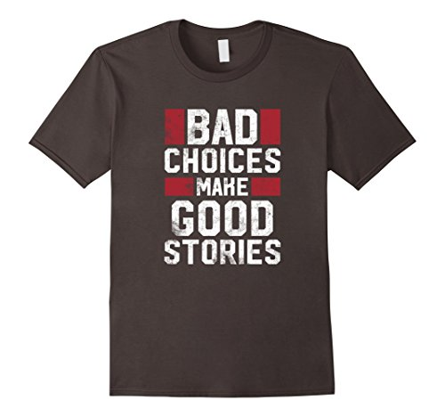 Mens Bad Choices Make Good Stories T Shirt Funny Sayings Biker Large Asphalt