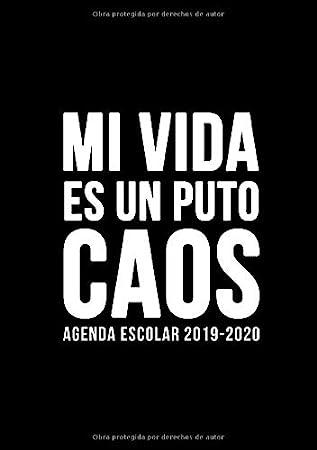 Agenda escolar 2019-2020: Mi vida es un puto caos: Del 1 de septiembre de 2019 al 31 de agosto de 2020: Diario, organizador y planificador con semana vista español: Fondo oscuro simple 4479