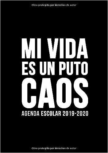 Agenda escolar 2019-2020: Mi vida es un puto caos: Del 1 de ...