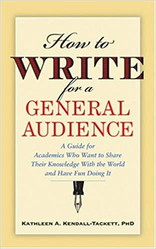 How to Write for a General Audience: A Guide for Academics Who Want to Share Their Knowledge with the World and Have Fun Doing It (APA Lifetools)