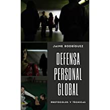 Defensa personal global: Técnicas y protocolos para defenderse (Spanish Edition)