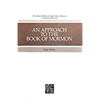 The Collected Works of Hugh Nibley, Vol. 6: An Approach to the Book of Mormon