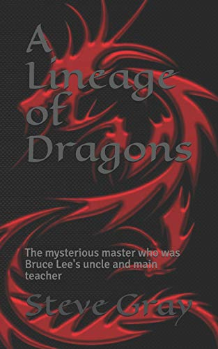 A Lineage of Dragons: The mysterious qigong master who was Bruce Lee's uncle and main teacher ()