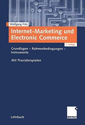 Internet-Marketing und Electronic Commerce. Grundlagen - Rahmenbedingungen - Instrumente. Mit Praxisbeispielen