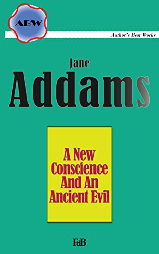 A New Conscience And An Ancient Evil (Annotated) (ABW. Author's Best Works. Jane Addams Book 3)