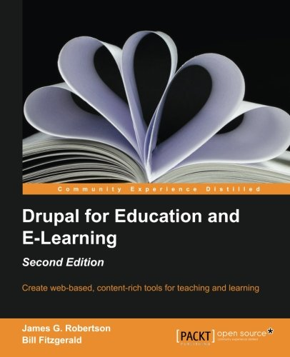 Drupal for Education and E-Learning, 2nd Edition by Bill Fitzgerald , James G. Robertson, Publisher : Packt Publishing