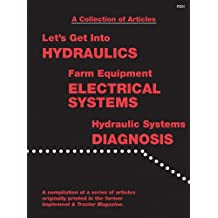 A Collection of Articles: Let's Get into Hydraulics, Farm Equipment Electrical Systems, Hydraulic Systems Diagnosis