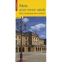 Metz XVIIe-XVIIIe siècle: Vers l'urbanisme des Lumières