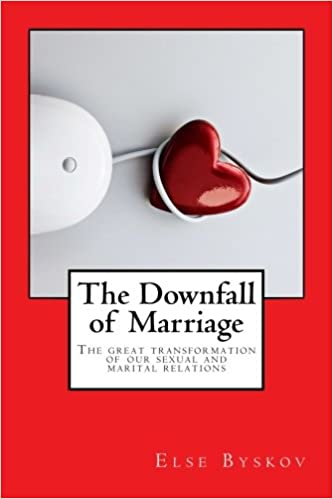 The Downfall of Marriage: The Great Transformation of our Marital and Sexual  Relations: Else Byskov: 9781533058140: Amazon.com: Books