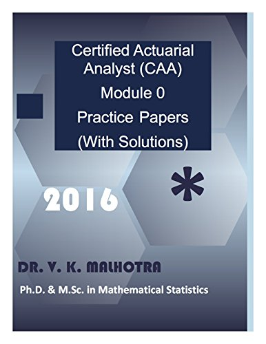 Certified Actuarial Analyst (CAA) Module 0 Practice Papers (With Solutions)
