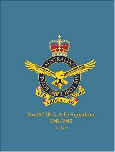 No.457 (RAAF) Squadron, 1941-1945: Spitfire (Famous Commonwealth Squadrons of WW2) pdf