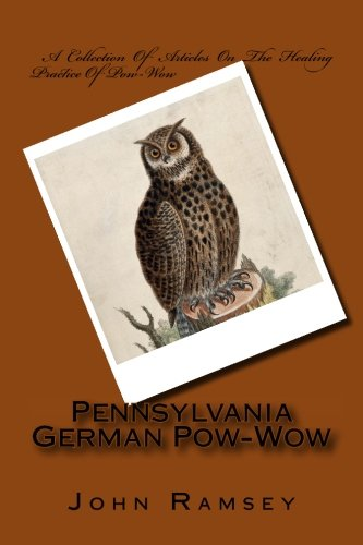 Pennsylvania German Pow-Wow: A Collection Of Articles On The Healing Practice Of Pow-Wow (Wow Collection)