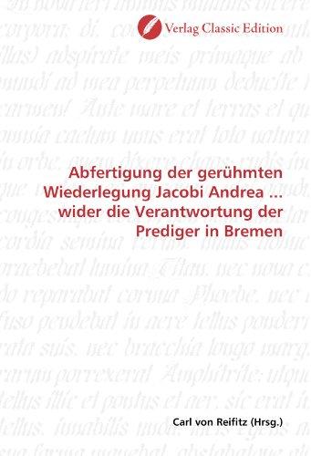 Abfertigung der gerühmten Wiederlegung Jacobi Andrea ... wider die Verantwortung der Prediger in Bremen (German Edition)