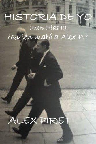 Historia de Yo (memorias II): ¿Quien mato a Alex P? (Volume 2) (Spanish Edition) [Alex Piret] (Tapa Blanda)