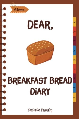 Recipe For Banana Bread - Dear, Breakfast Bread Diary: Make An Awesome Month With 31 Best Breakfast Bread Recipes! (Banana Bread Cookbook, Banana Bread Recipe, Pumpkin Bread Cookbook, Pumpkin Bread Recipe) (Volume 1)