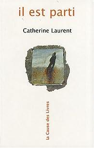 Il est parti par Catherine Laurent