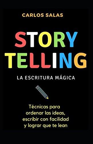 Storytelling: la escritura mágica: Técnicas para ordenar las ideas, escribir con soltura y hacer que te lean Tapa blanda – 29 dic 2017 Carlos Salas Independently published 1976759870