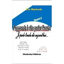 J'apprends à parler l'arabe (Tome 3): Je parle l'arabe dès aujourd'hui... (French Edition)