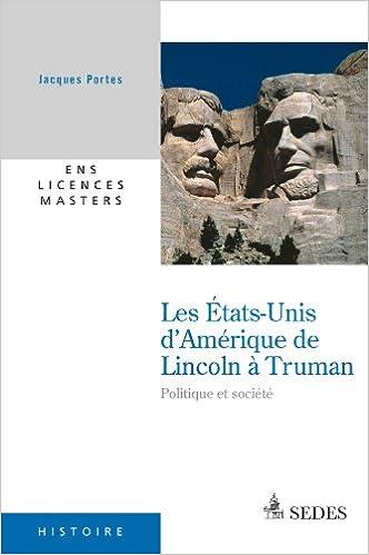 Les États-Unis d'Amérique de Lincoln à Truman - Jacques Portes