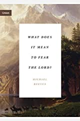 "What Does It Mean to Fear the Lord?: ""How the Fear of God Delights and Stengthens"" (Union) Kindle Edition"