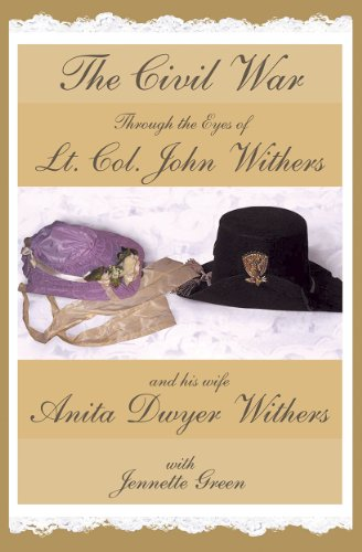 The Civil War through the Eyes of Lt Col John Withers and His Wife, Anita Dwyer Withers: (American Civil War Diaries of a Confederate Army Officer and His Wife, a Woman in Civil War History)
