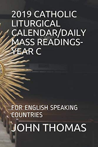 - 2019 CATHOLIC LITURGICAL CALENDAR/DAILY MASS READINGS- YEAR C: FOR ENGLISH SPEAKING COUNTRIES