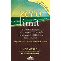 Zero Limit: İlk Defa Okuyacağınız Ho'oponopono Yöntemiyle Hayatınızda %100 Değişim Yaratacaksınız - Hayatınızdaki Bütün…