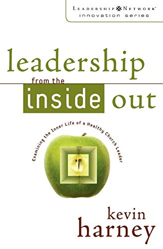 Leadership from the Inside Out: Examining the Inner Life of a Healthy Church Leader (Leadership Network Innovation Serie