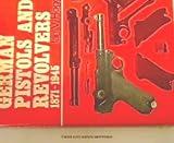 German Pistols and Revolvers, 1871-1945, Ian V. Hogg, 0883652994