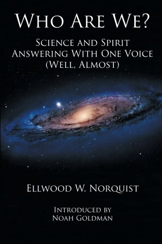 Download Who Are We? Science and Spirit Answering With One Voice (Well, Almost. pdf