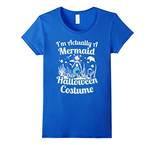 Womens Actually A Mermaid Easy Halloween Costume T-shirt Large Royal (Under The Sea Costumes)