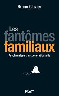 Les fantômes familiaux : [psychanalyse transgénérationnelle], Clavier, Bruno