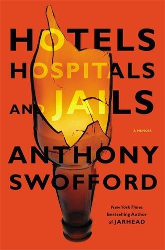 Hotels, Hospitals, and Jails: A Memoir by Anthony Swofford (2012-06-05) (Hotels Hospitals And Jails compare prices)