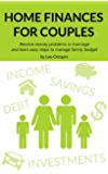 HOME FINANCES for COUPLES. Resolve Money Problems in Marriage and Learn Easy Steps to Manage your Family Budget