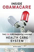 R.E.A.D Inside Obamacare: The Fix For America's Ailing Health Care System [P.P.T]