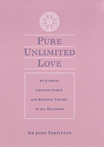 Pure Unlimited Love: An Eternal Creative Force and Blessing Taught by All Religions