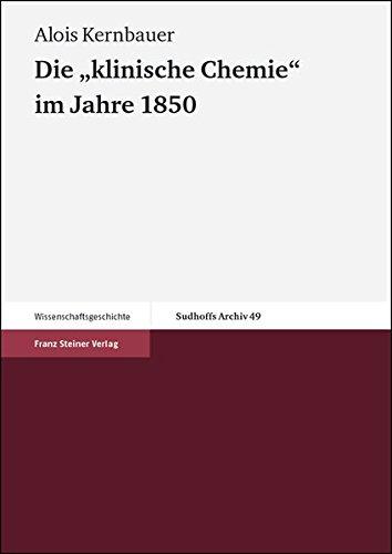 Die klinische Chemie im Jahre 1850: Johann Florian Hellers Bericht uber seine Studienreise in die deutschen Lander, in die Schweiz, nach Frankreich ... Archiv - Beihefte (Sar-b)) (German Edition)