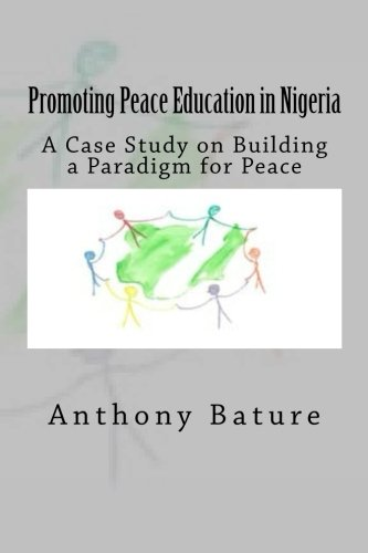 Download Promoting Peace Education in Nigeria: A Case Study on Building a Paradigm for Peace PDF