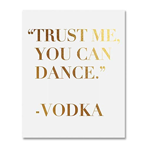 Trust Me You Can Dance - Vodka Gold Foil Sign Art Print Wedding Reception Signage Bridal Shower Party Poster Decor 5 inches x 7 inches C9