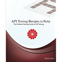API Testing Recipes in Ruby: The Problem Solving Guide to API Testing