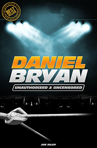 Daniel Bryan - Wrestling Unauthorized & Uncensored (All Ages Deluxe Edition with Videos)