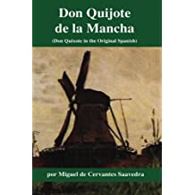Don Quijote de la Mancha: (Don Quixote in the Original Spanish) (Spanish Edition)