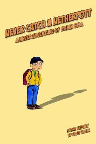 Read Online Never Catch a Netherpott: A Never Adventure of Ethan Bell ebook