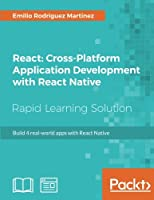 React: Cross-Platform Application Development with React Native: Build 4 real-world apps with React Native Front Cover