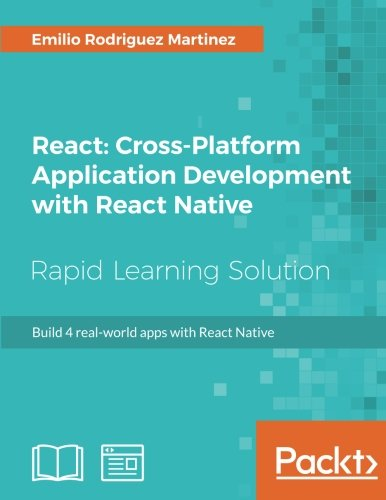 React: Cross-Platform Application Development with React Native: Build 4 real-world apps with React Native by Packt Publishing