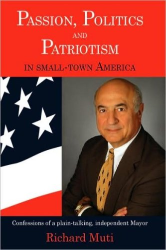 Passion, Politics & Patriotism in Small-Town America: Confessions of a plain-talking, independent mayor